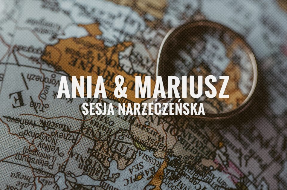 Ania & Mariusz / Sesja Narzeczeńska