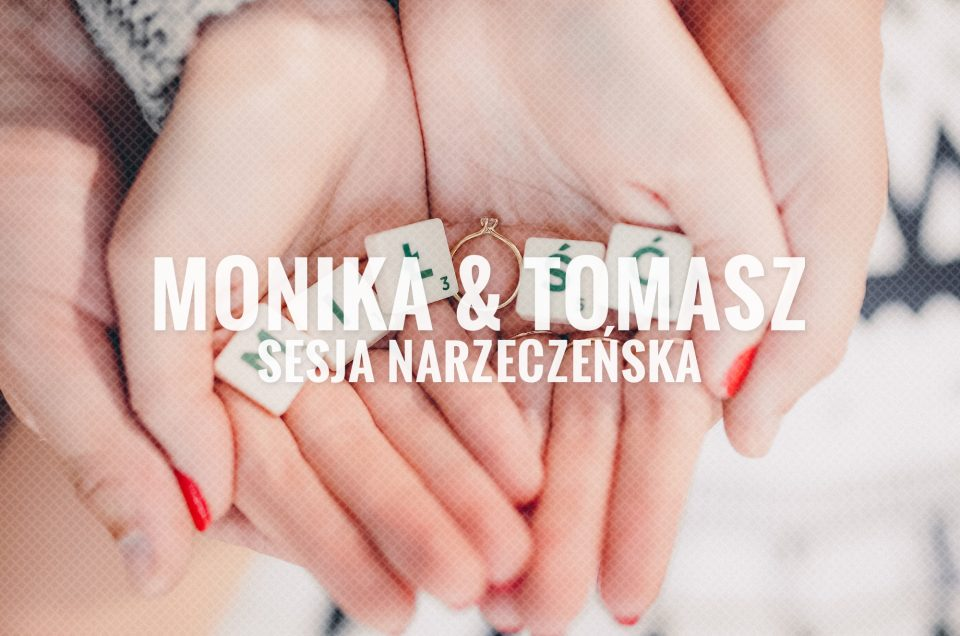 Monika & Tomasz / Sesja Narzeczeńska